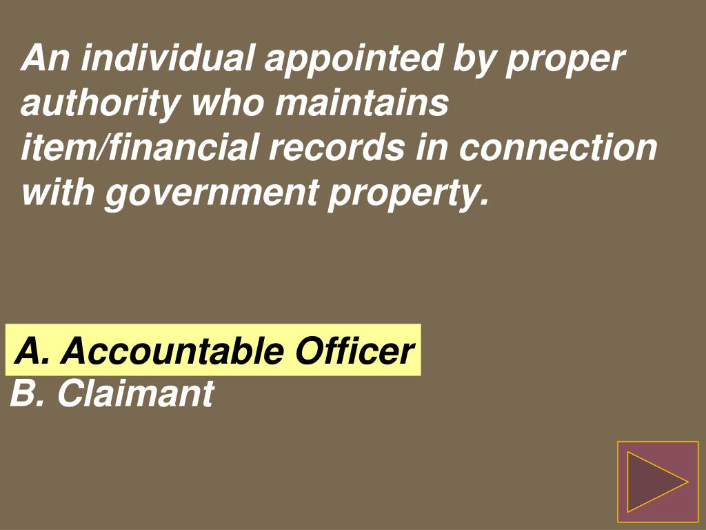 An individual appointed by proper authority who maintains item/financial records in connection with government property.