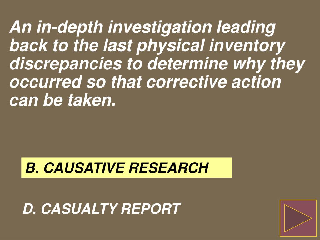 An in-depth investigation leading back to the last physical inventory discrepancies to determine why they occurred so that corrective action can be taken.
