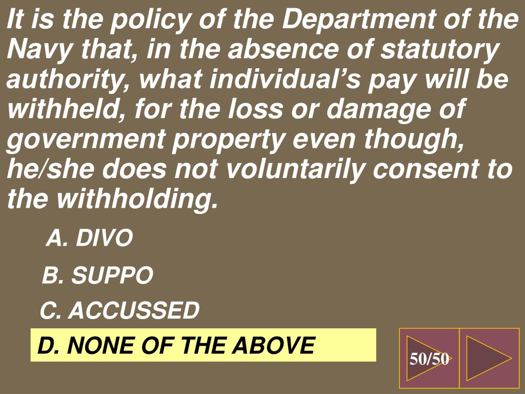 It is the policy of the Department of the Navy that, in the absence of statutory authority, what individual's pay will be withheld, for the loss or damage of government property even though, he/she does not voluntarily consent to the withholding.