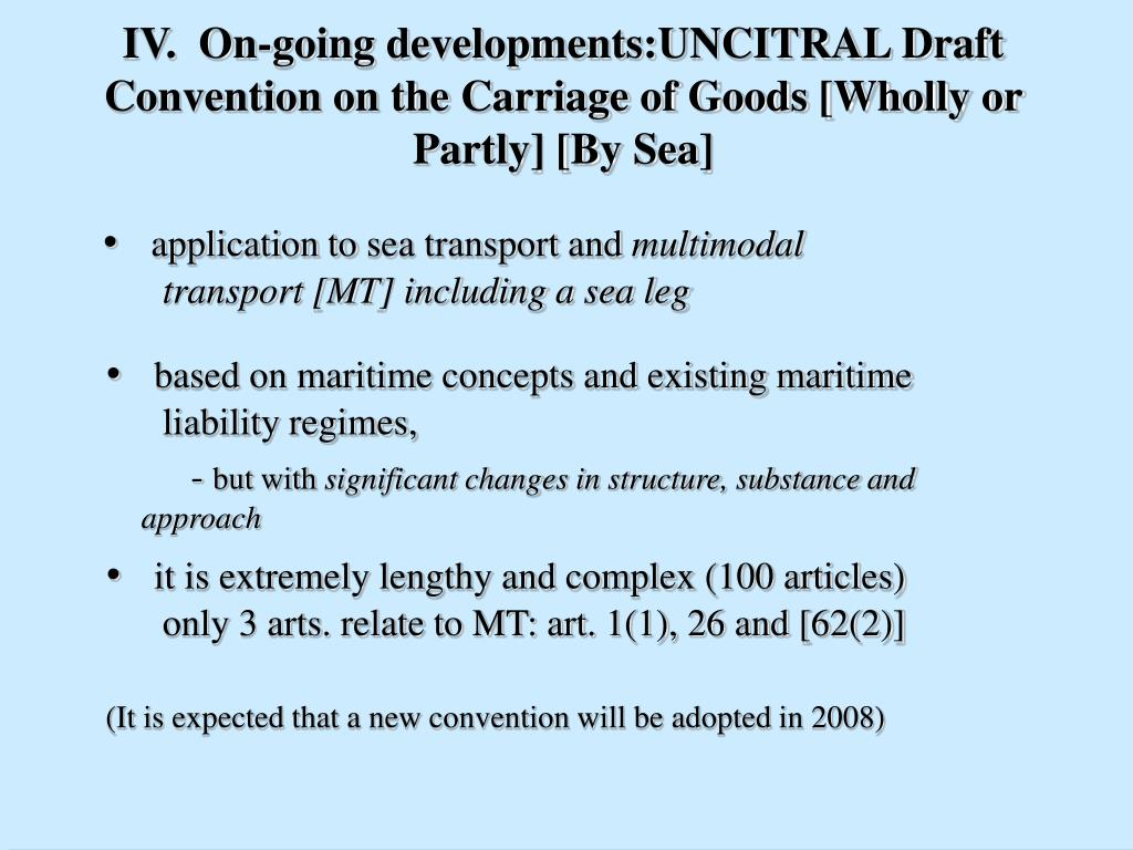 IV.  On-going developments:UNCITRAL Draft Convention on the Carriage of Goods [Wholly or Partly] [By Sea]