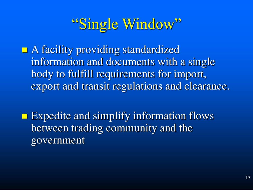 A facility providing standardized information and documents with a single body to fulfill requirements for import, export and transit regulations and clearance.