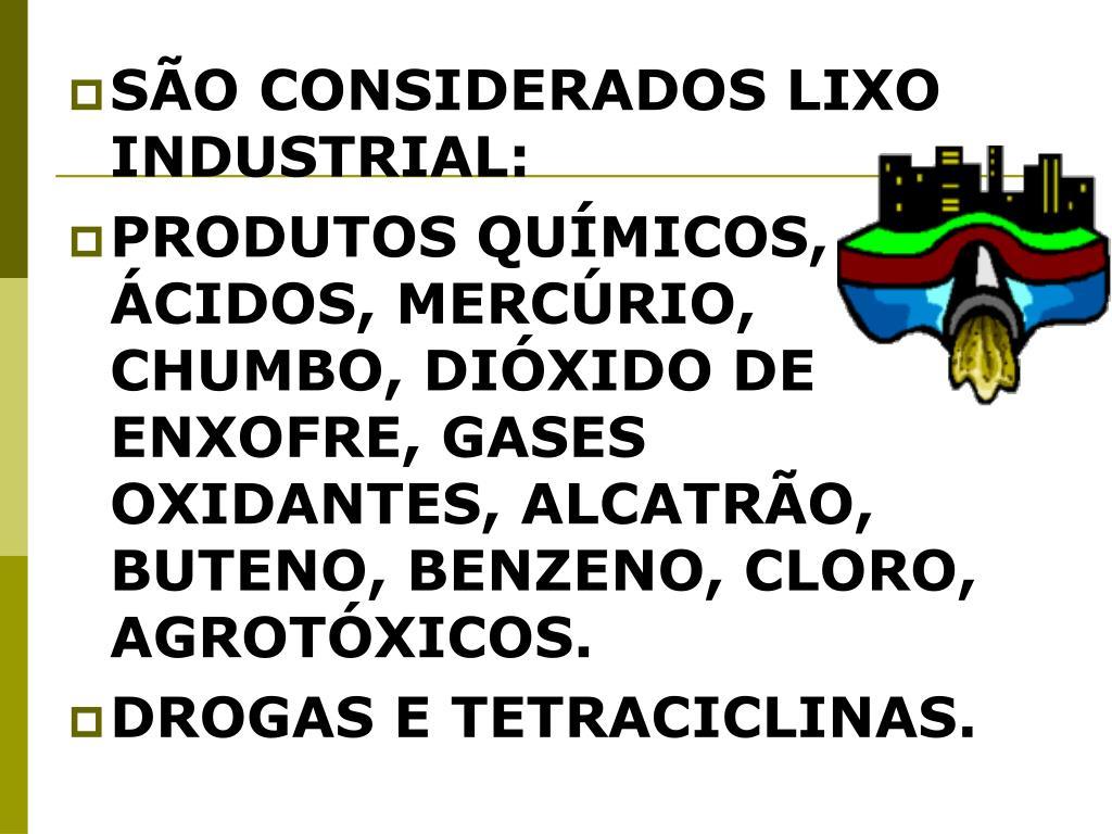 SÃO CONSIDERADOS LIXO INDUSTRIAL: