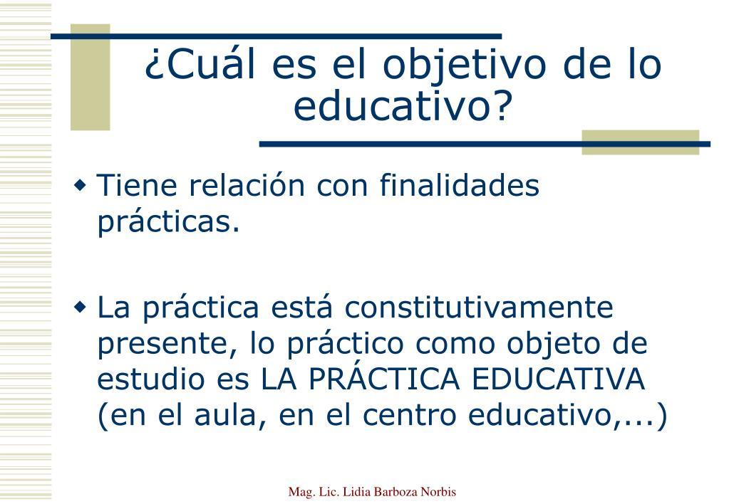 ¿Cuál es el objetivo de lo educativo?