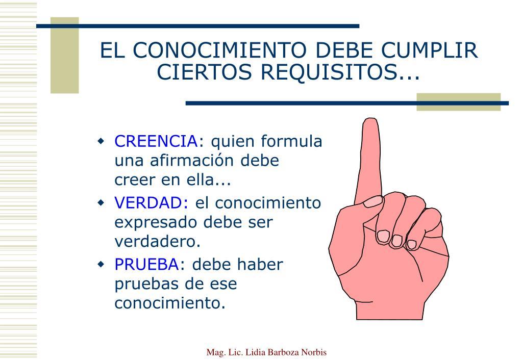 EL CONOCIMIENTO DEBE CUMPLIR CIERTOS REQUISITOS...