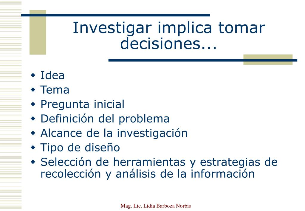 Investigar implica tomar decisiones...