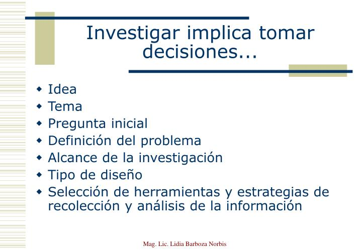 Investigar implica tomar decisiones l.jpg