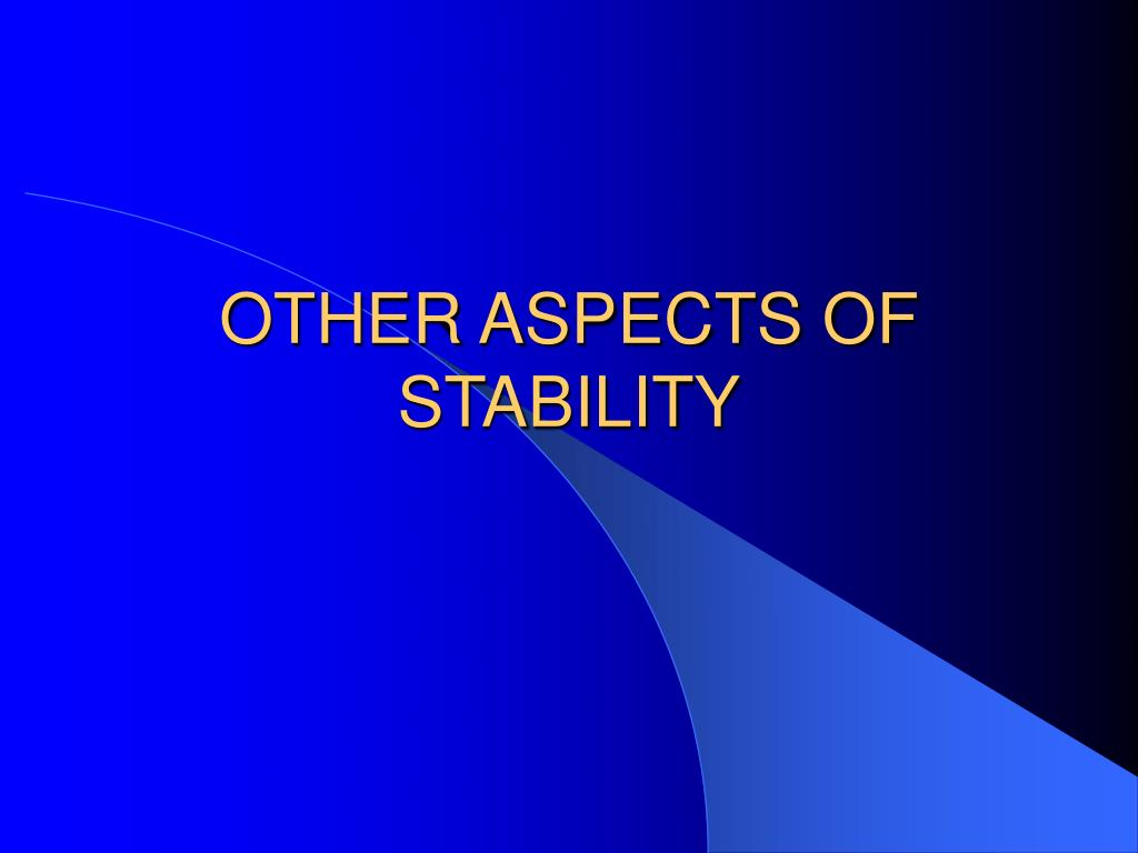 OTHER ASPECTS OF STABILITY