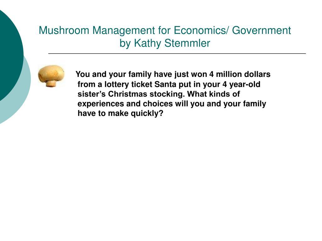 Mushroom Management for Economics/ Government