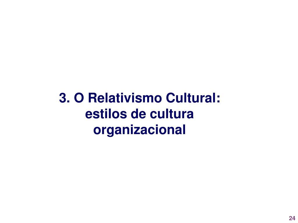 3. O Relativismo Cultural: estilos de cultura organizacional
