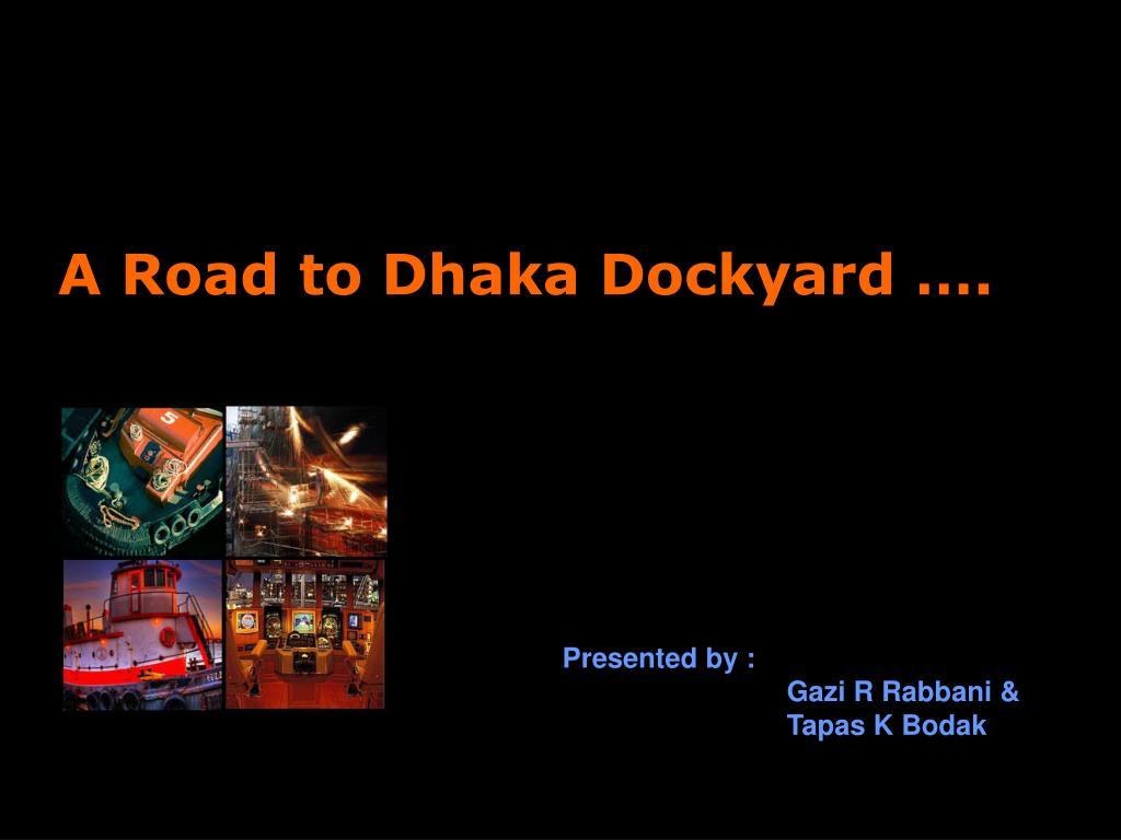 A Road to Dhaka Dockyard ….