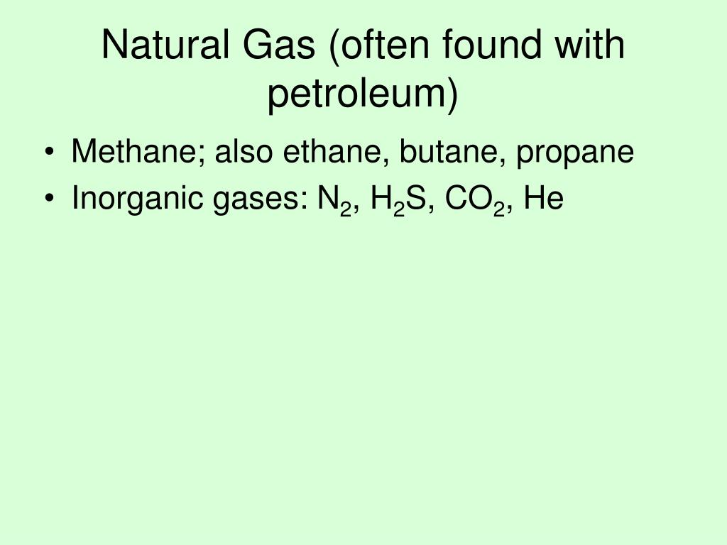 Natural Gas (often found with petroleum)
