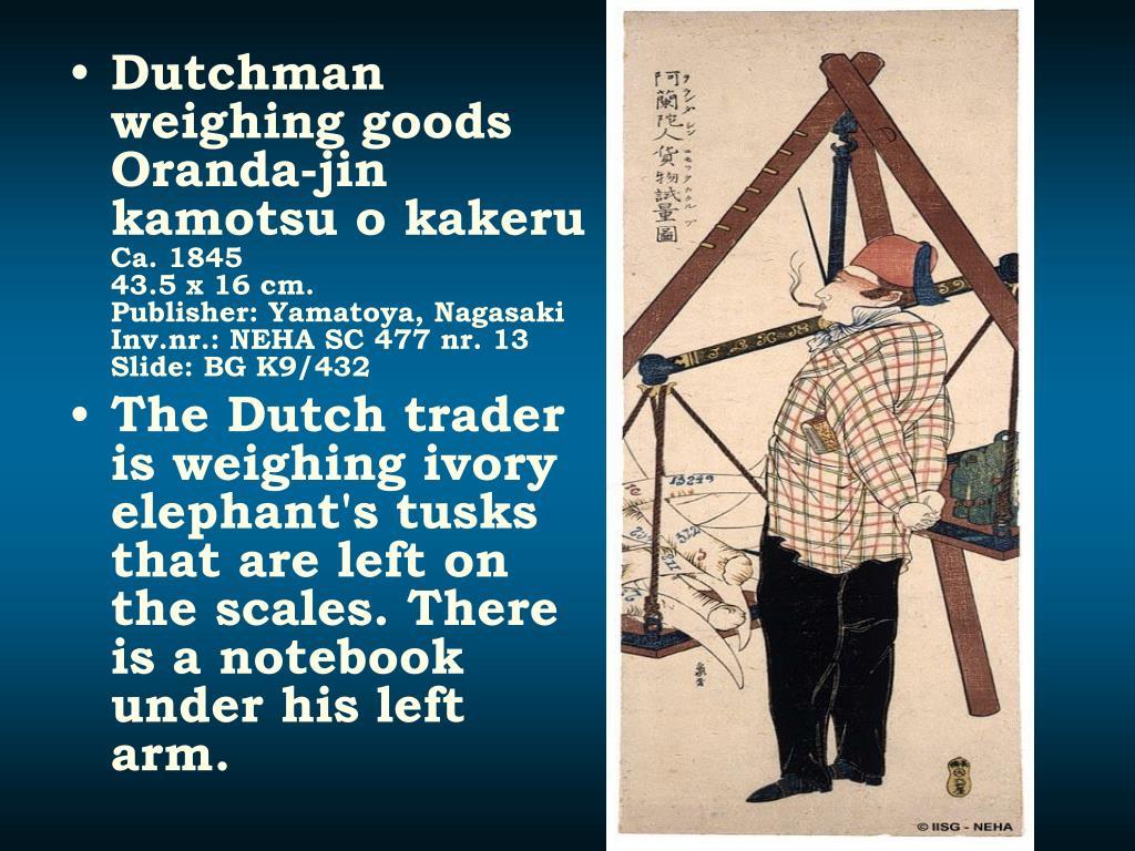 Dutchman weighing goods