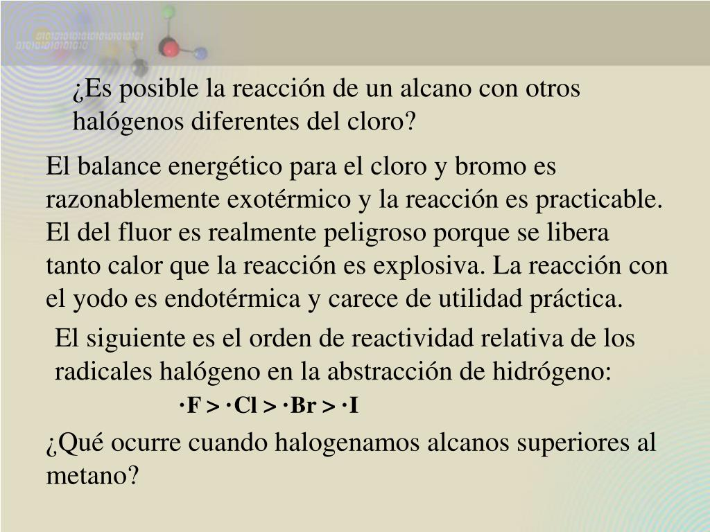 ¿Es posible la reacción de un alcano con otros halógenos diferentes del cloro?