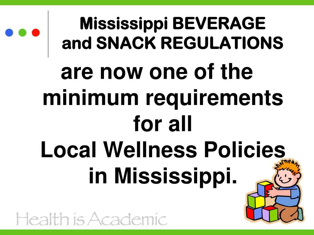 Mississippi BEVERAGE          and SNACK REGULATIONS