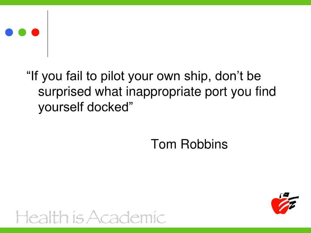 """""""If you fail to pilot your own ship, don't be surprised what inappropriate port you find yourself docked"""""""