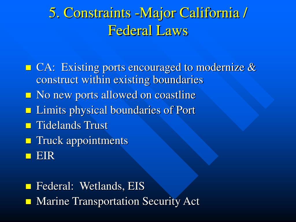 5. Constraints -Major California / Federal Laws