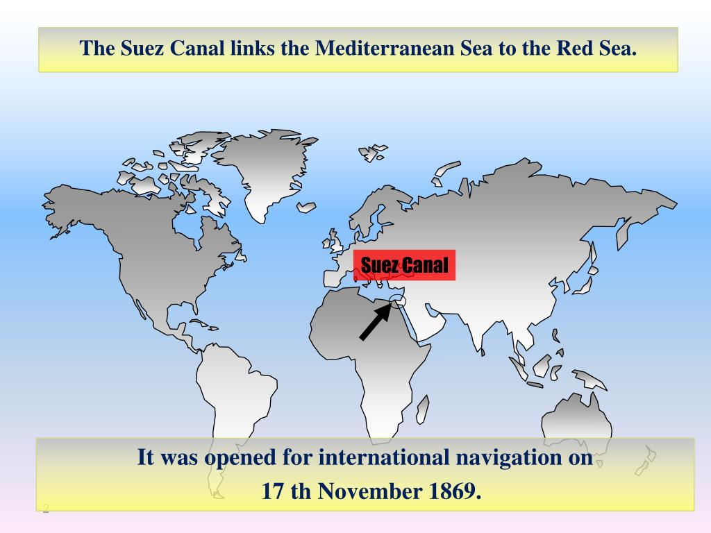 The Suez Canal links the Mediterranean Sea to the Red Sea.