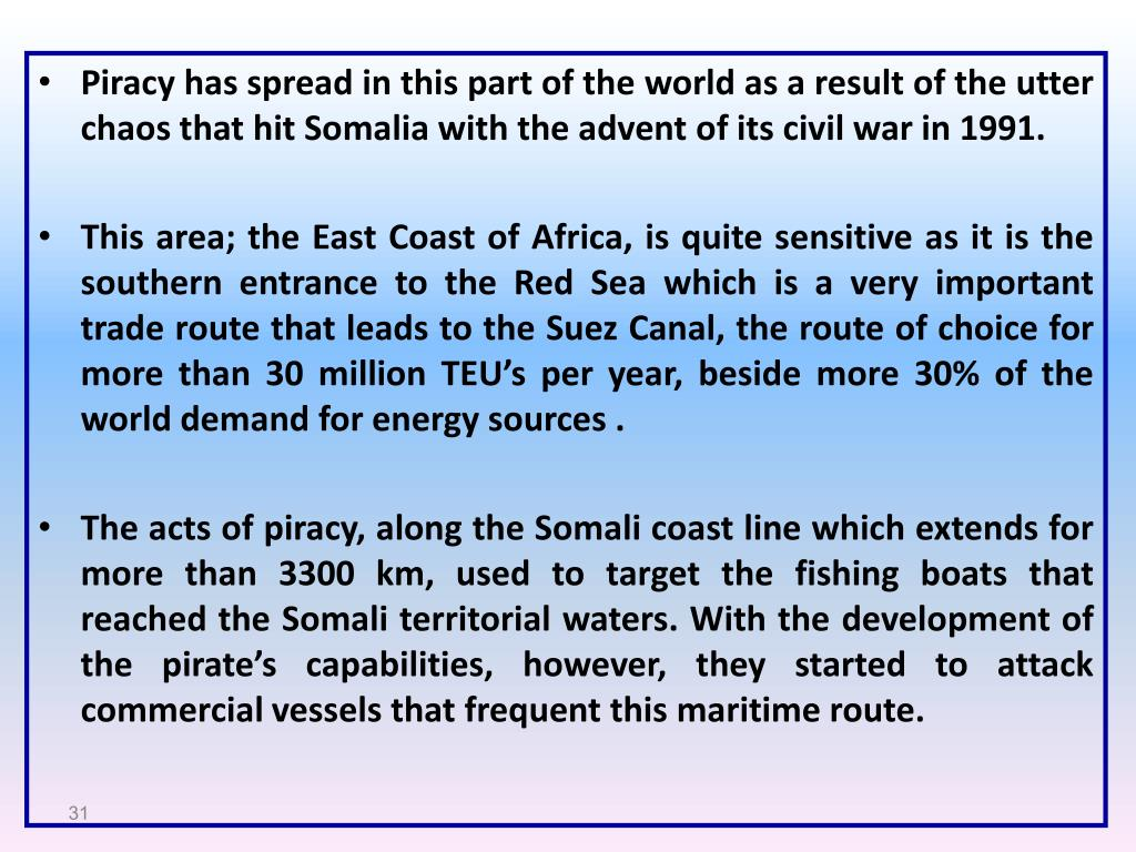 Piracy has spread in this part of the world as a result of the utter chaos that hit Somalia with the advent of its civil war in 1991.