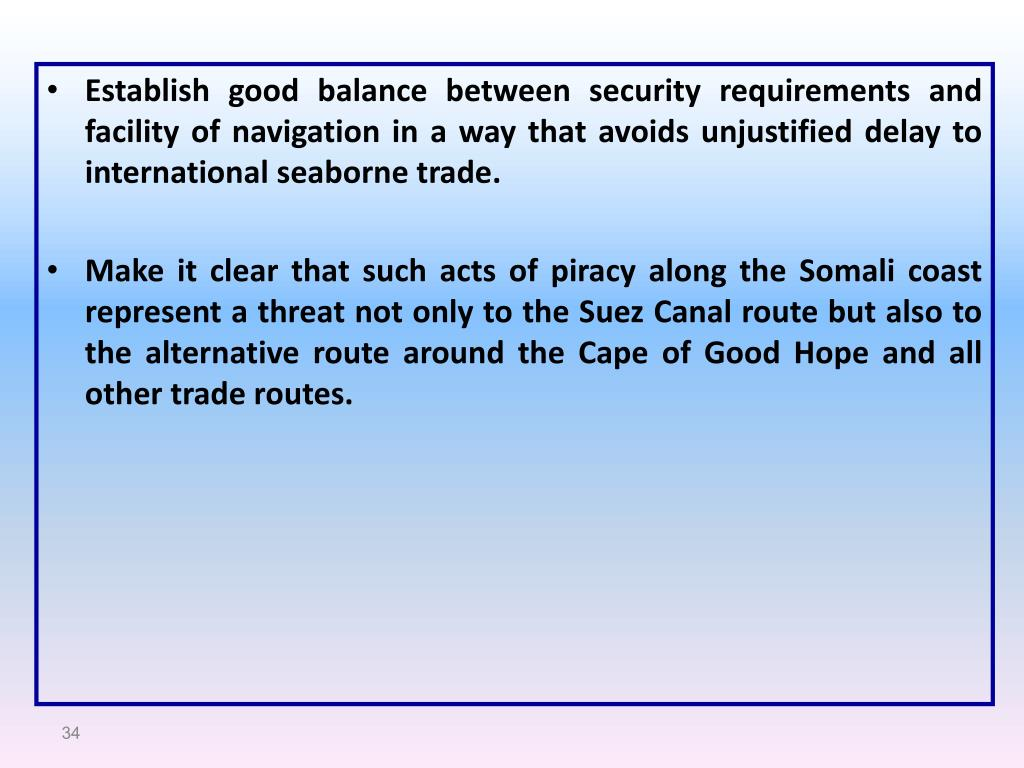 Establish good balance between security requirements and facility of navigation in a way that avoids unjustified delay to international seaborne trade.