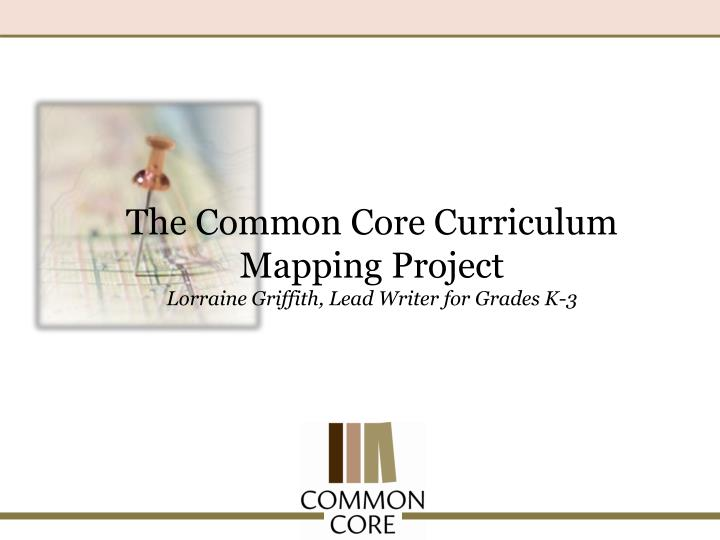 The common core curriculum mapping project lorraine griffith lead writer for grades k 3