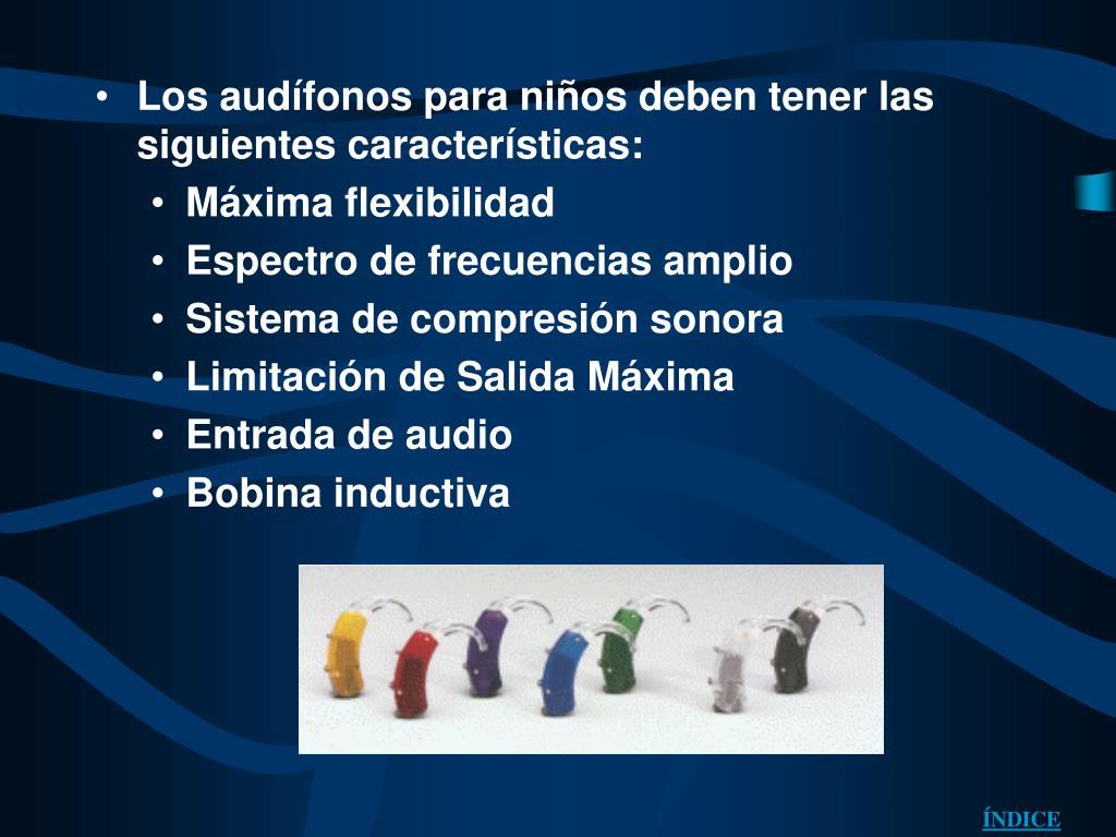 Los audífonos para niños deben tener las siguientes características:
