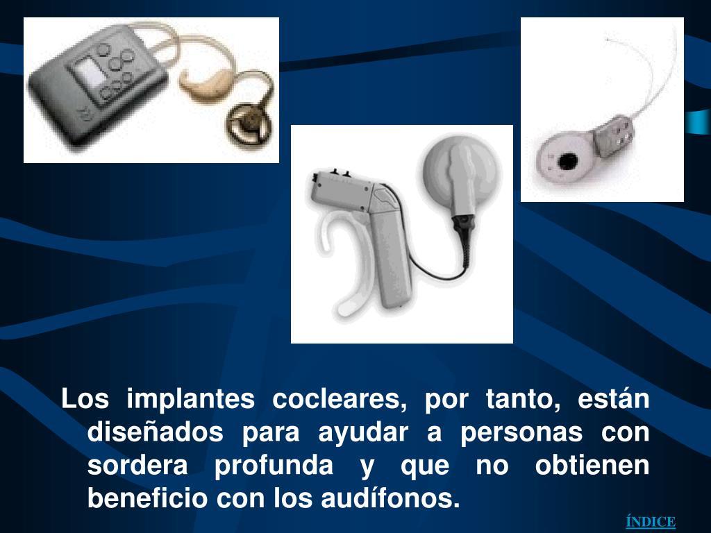 Los implantes cocleares, por tanto, están diseñados para ayudar a personas con sordera profunda y que no obtienen beneficio con los audífonos.