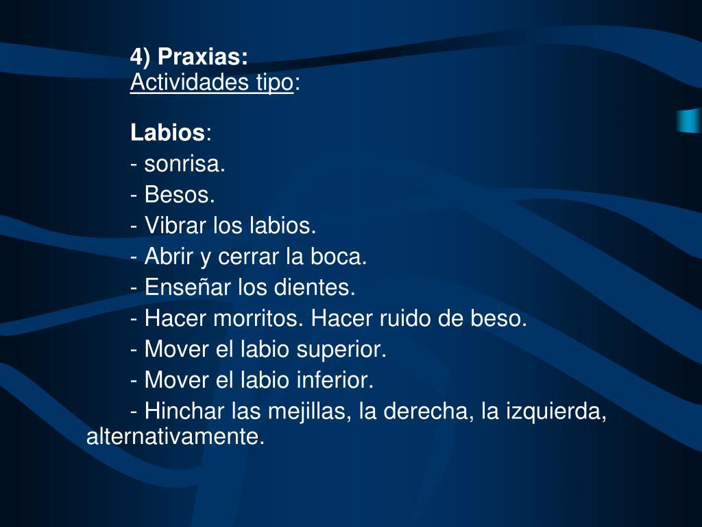 4) Praxias: