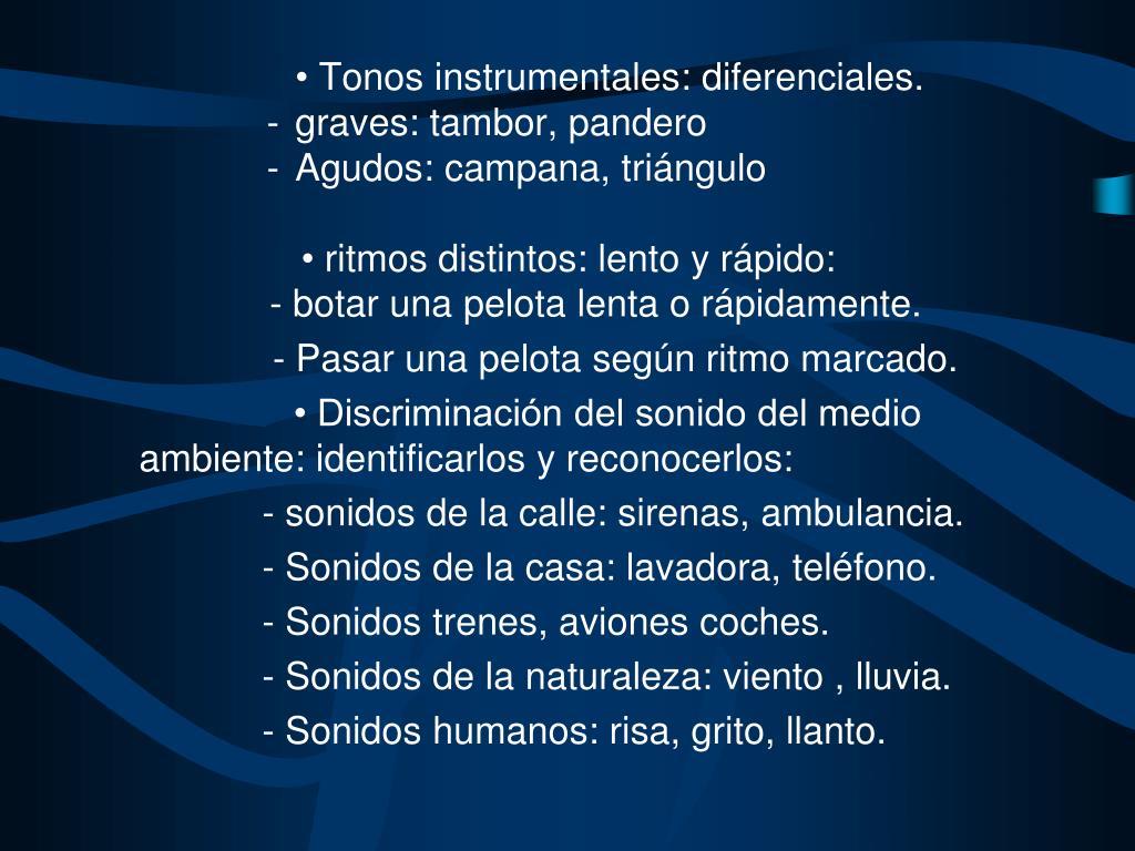 • Tonos instrumentales: diferenciales.