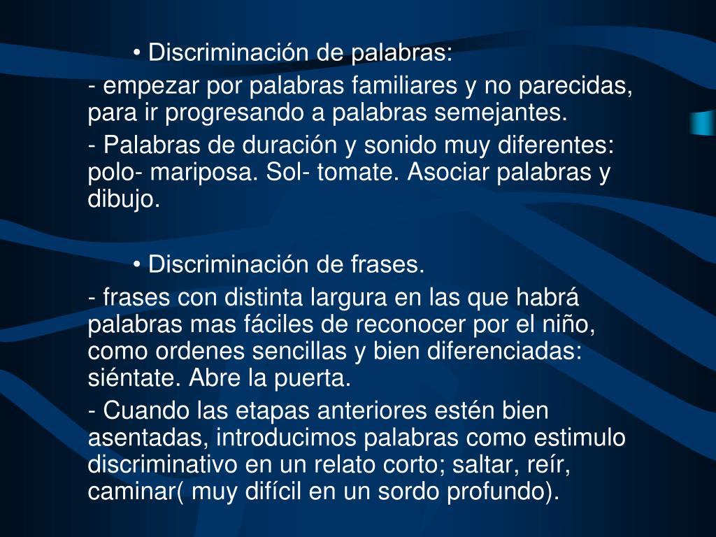 • Discriminación de palabras: