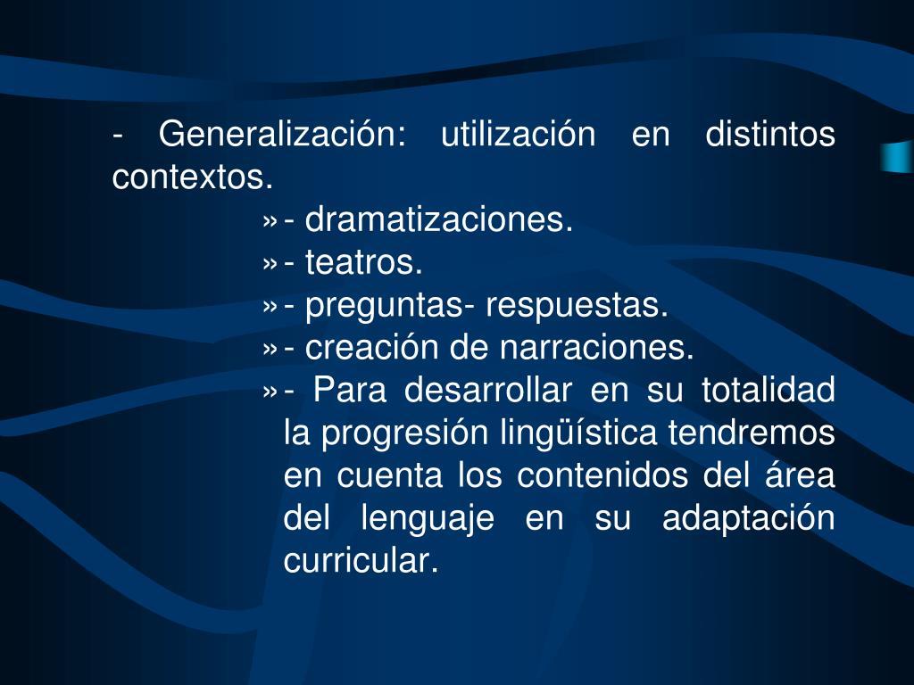 - Generalización: utilización en distintos contextos.