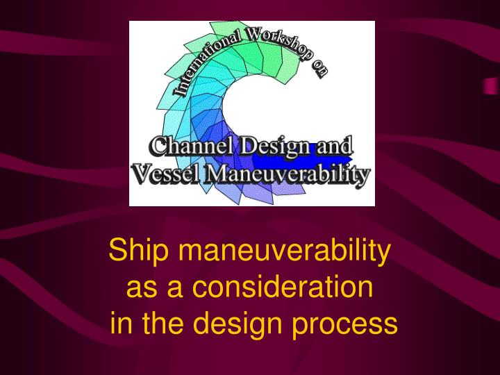 Ship maneuverability as a consideration in the design process l.jpg
