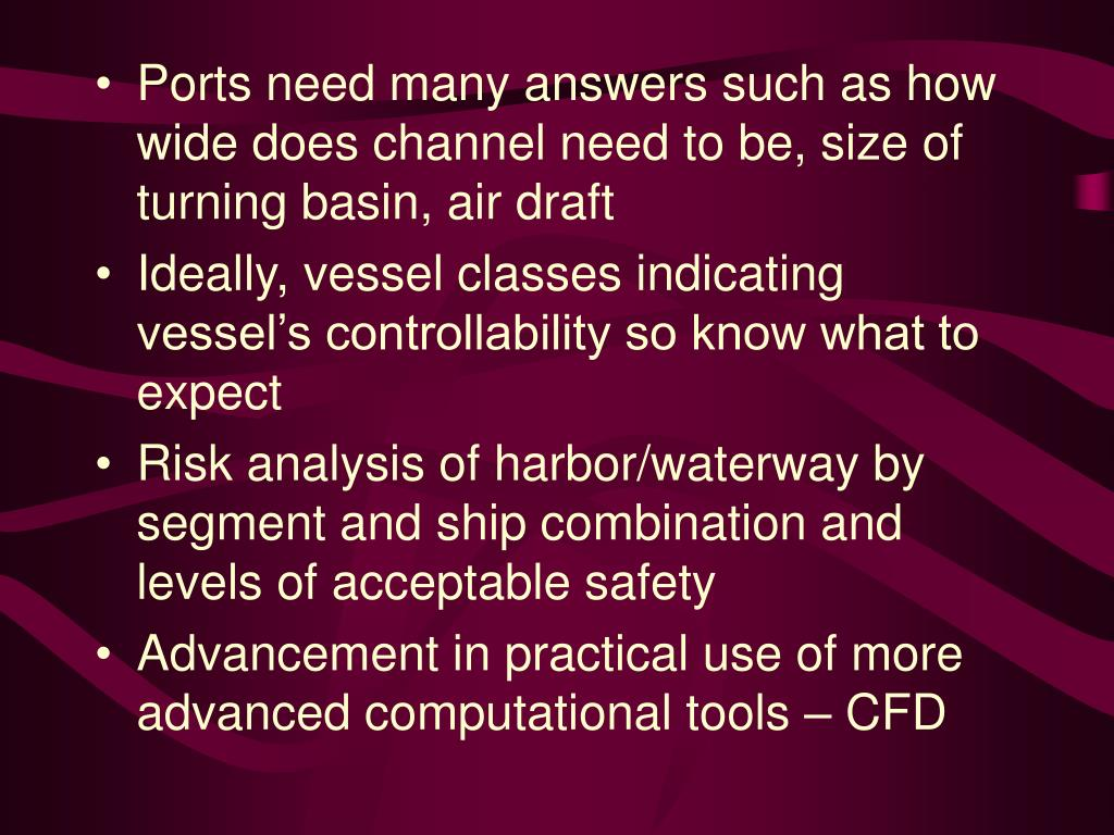 Ports need many answers such as how wide does channel need to be, size of turning basin, air draft
