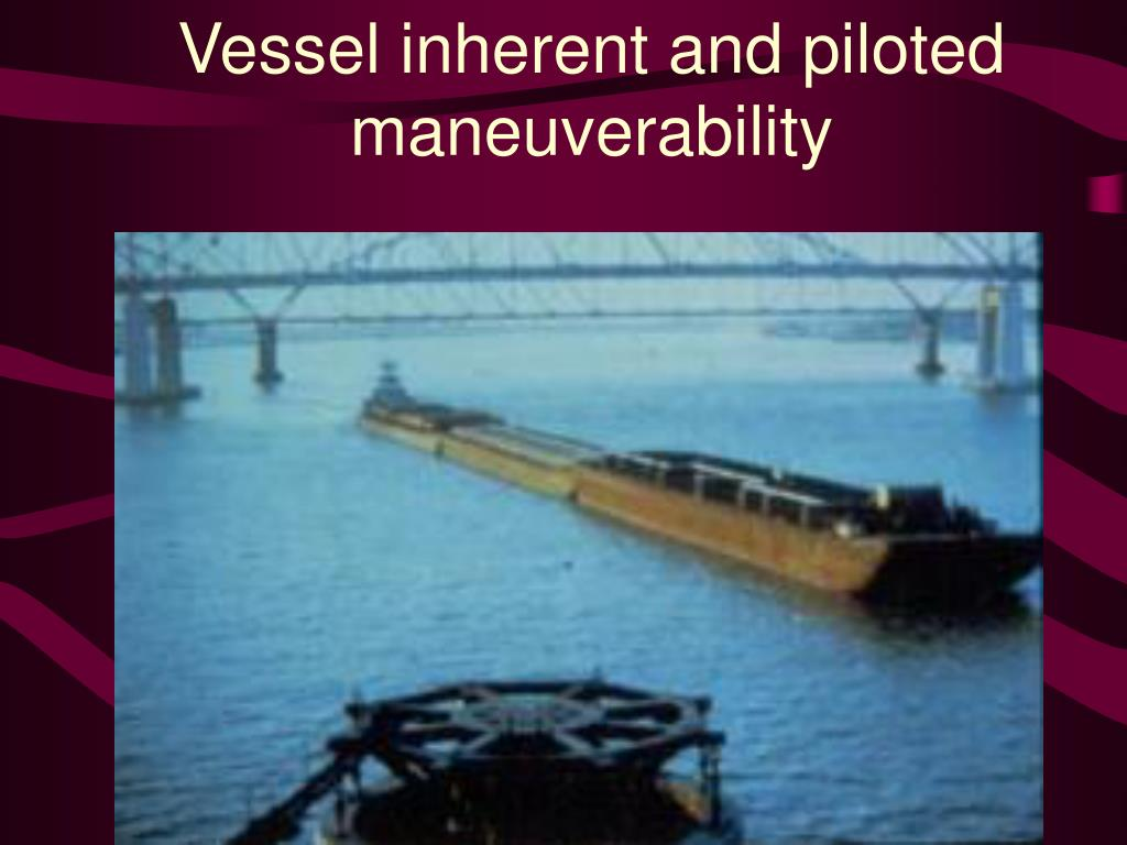Vessel inherent and piloted maneuverability