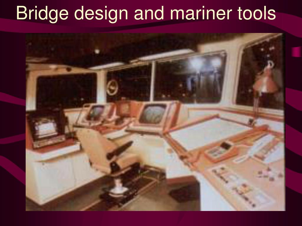 Bridge design and mariner tools