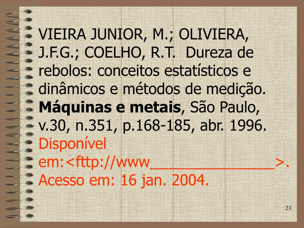 VIEIRA JUNIOR, M.; OLIVIERA, J.F.G.; COELHO, R.T.  Dureza de rebolos: conceitos estatísticos e dinâmicos e métodos de medição.