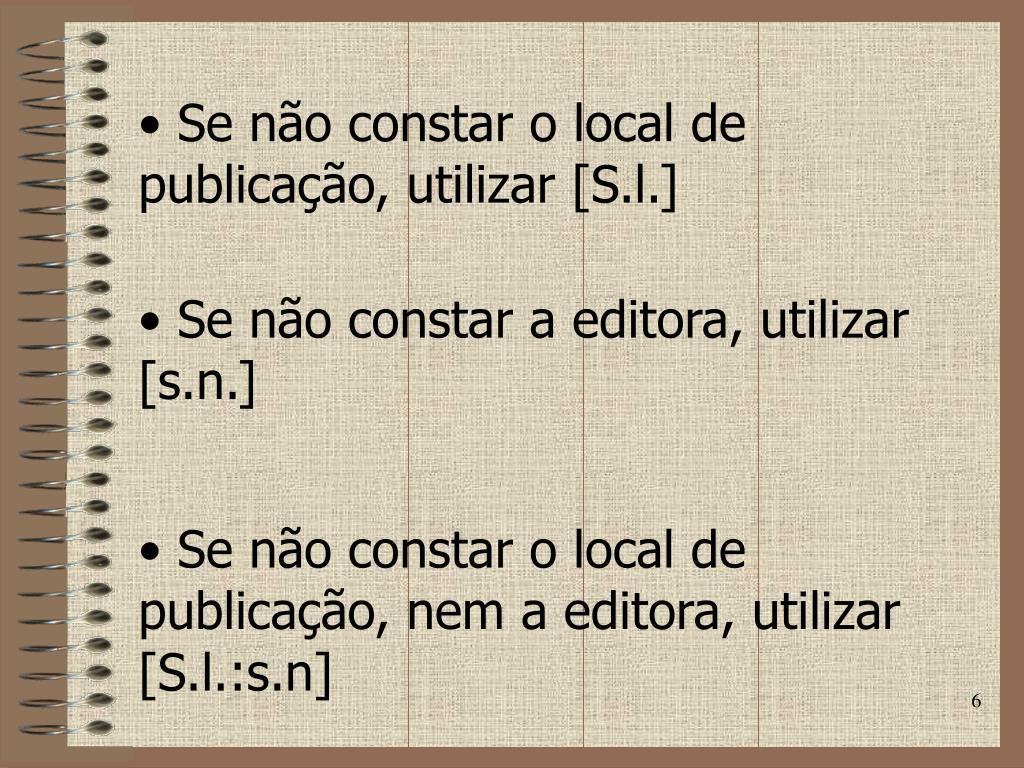 Se não constar o local de publicação, utilizar [S.l.]