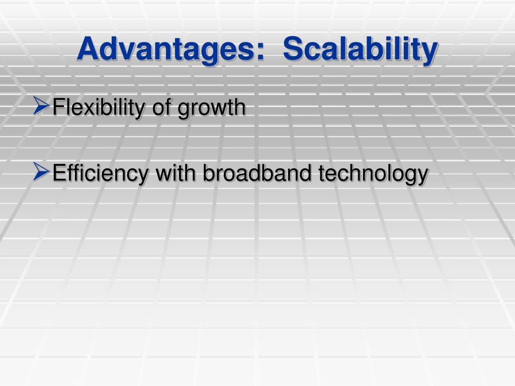 Advantages:  Scalability