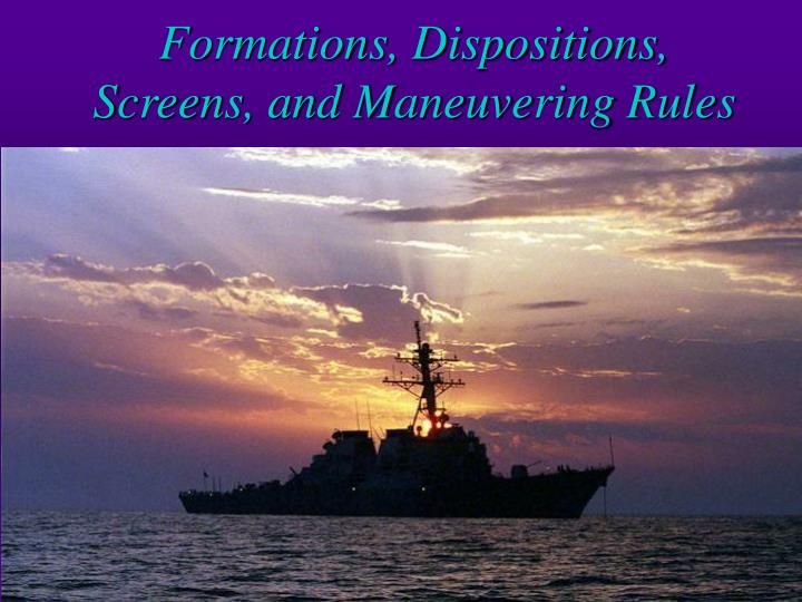 Formations dispositions screens and maneuvering rules