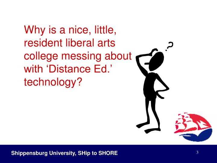 Why is a nice, little, resident liberal arts college messing about with 'Distance Ed.' technolog...