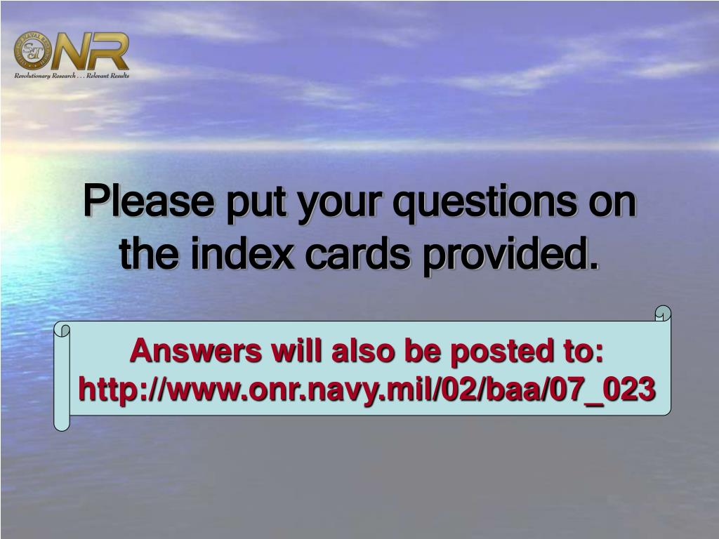 Please put your questions on the index cards provided.