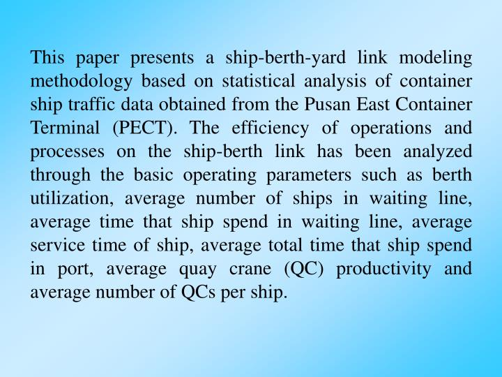 This paper presents a ship-berth-yard link modeling methodology based on statistical analysis of con...
