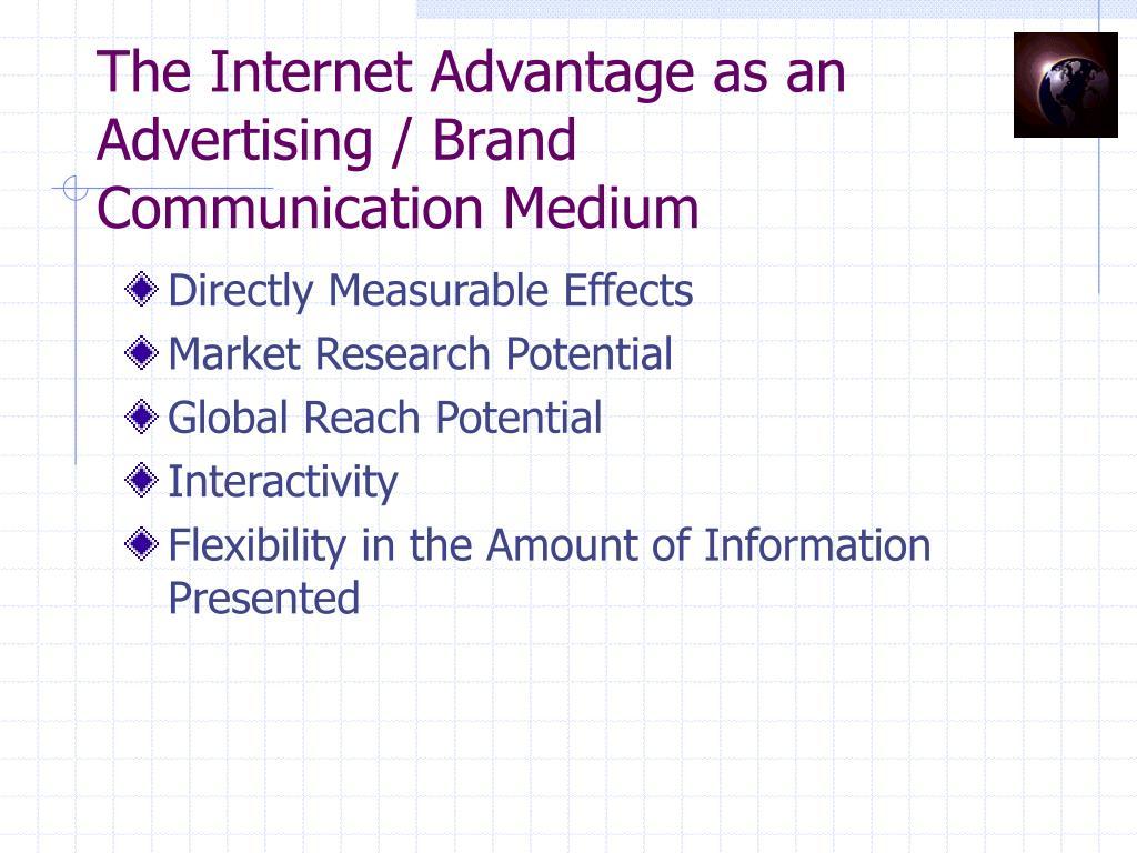 The Internet Advantage as an Advertising / Brand Communication Medium