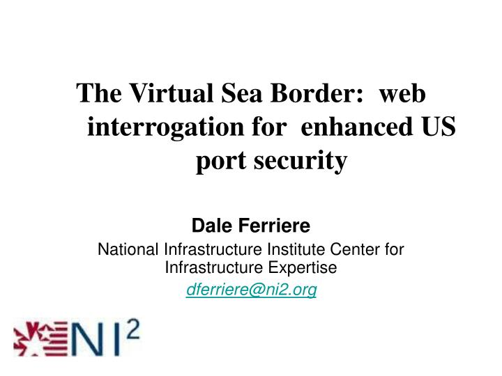 The virtual sea border web interrogation for enhanced us port security