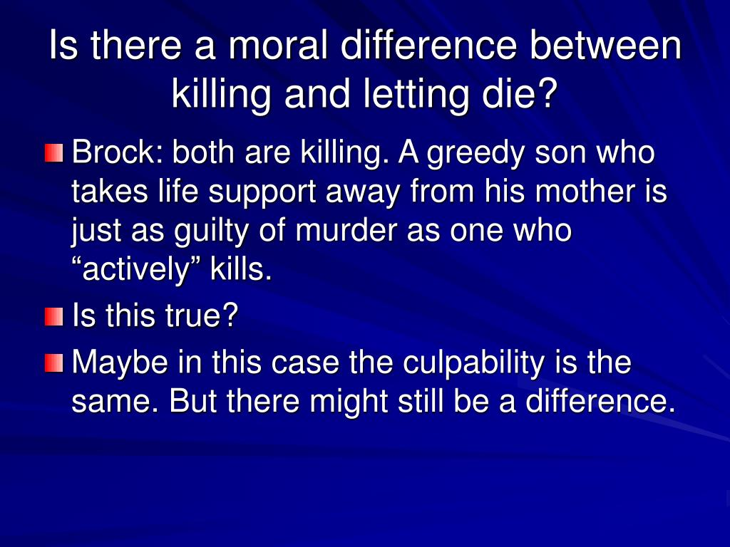Is there a moral difference between killing and letting die?