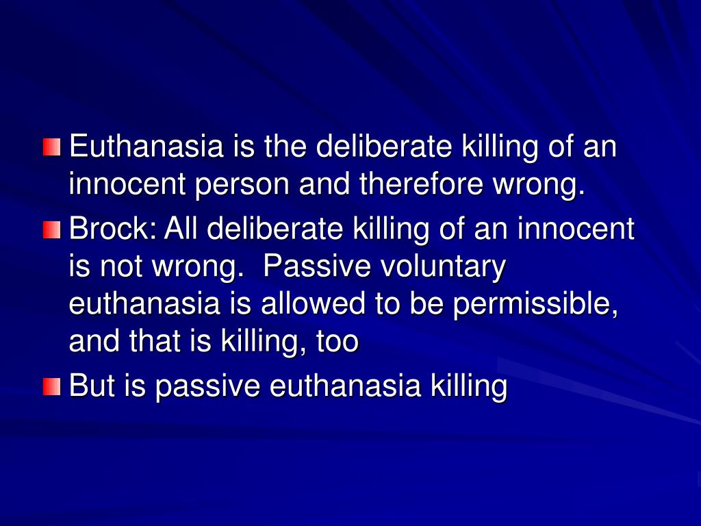 Euthanasia is the deliberate killing of an innocent person and therefore wrong.