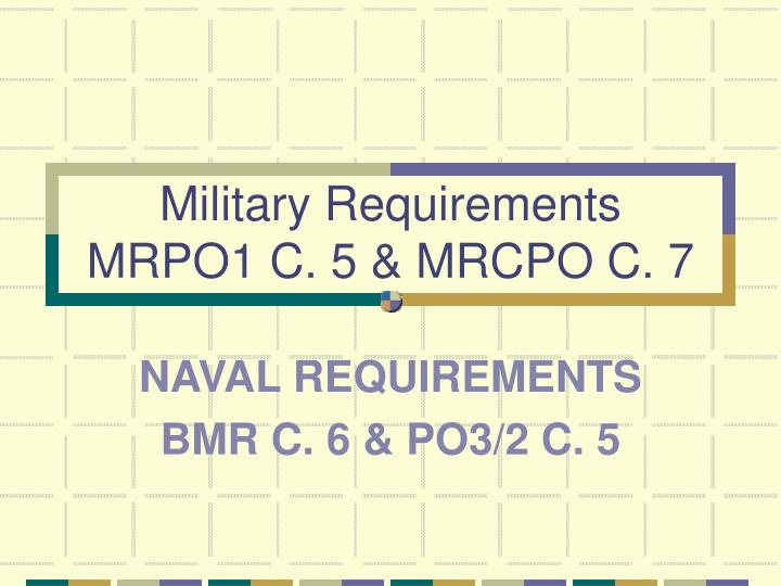 Military requirements mrpo1 c 5 mrcpo c 7 l.jpg