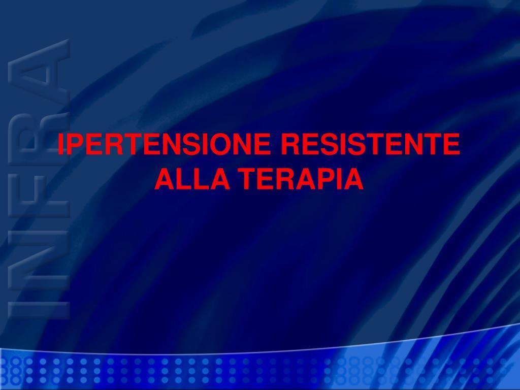 IPERTENSIONE RESISTENTE ALLA TERAPIA