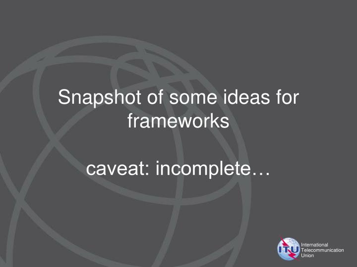 Snapshot of some ideas for frameworks