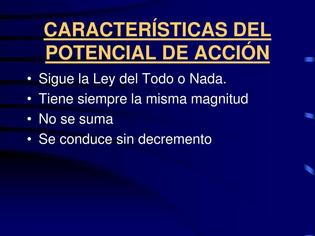 CARACTERÍSTICAS DEL POTENCIAL DE ACCIÓN