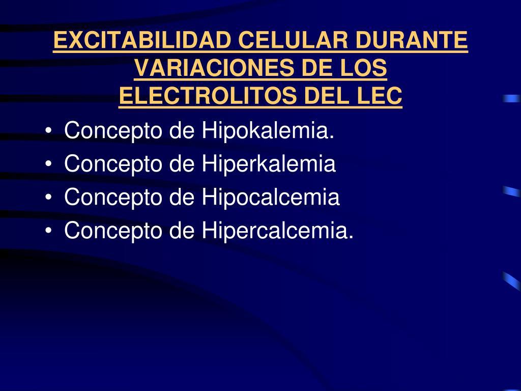 EXCITABILIDAD CELULAR DURANTE VARIACIONES DE LOS ELECTROLITOS DEL LEC
